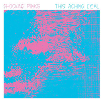 Shocking Pinks - This Aching Deal