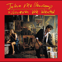 John Mellencamp - Whenever We Wanted
