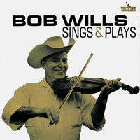 Bob Wills - Bob Wills Sings And Plays