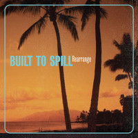 Built To Spill - Rearrange