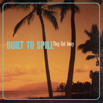 Built To Spill - They Got Away
