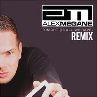 Alex Megane - Tonight (Is All We Have) (Remix)