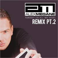 Alex Megane - Tonight (Is All We Have) (Remix, Pt. 2)
