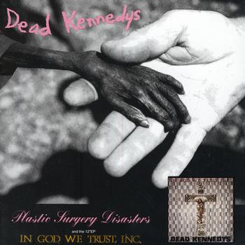 Dead Kennedys - Plastic Surgery Disasters/In God We Trust, Inc. (Explicit)