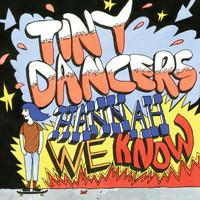 Tiny Dancers - Hannah, We Know