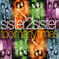 Sister2Sister - Too Many Times