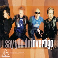 Invertigo - Say You Do