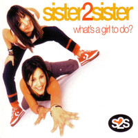 Sister2Sister - What'S A Girl To Do?