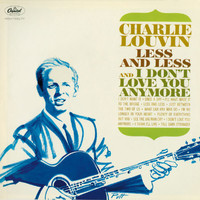 Charlie Louvin - Less And Less And I Don't Love You Anymore