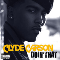 Clyde Carson - Doin' That (Explicit)