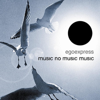 Egoexpress - Music, No Music, Music