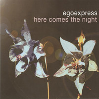 Egoexpress - Here Comes the Night