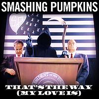 Smashing Pumpkins - That's The Way [My Love Is]