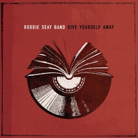 Robbie Seay Band - Give Yourself Away