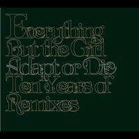 Everything But The Girl - Adapt Or Die: 10 Years Of Remixes