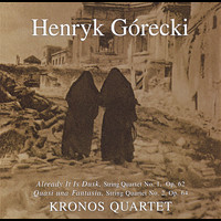Henryk Gorecki - Kronos Quartet - String Quartets 1,2: Already It Is Dusk: Quasi Una Fantasia