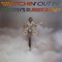 Bootsy Collins - Stretchin' Out In Bootsy's Rubber Band