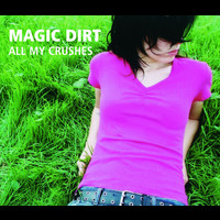 Magic Dirt - All My Crushes