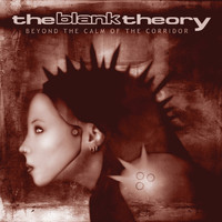 The Blank Theory - Beyond The Calm Of The Corridor