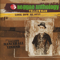Yellowman - Reggae Anthology-Look How Me Sexy