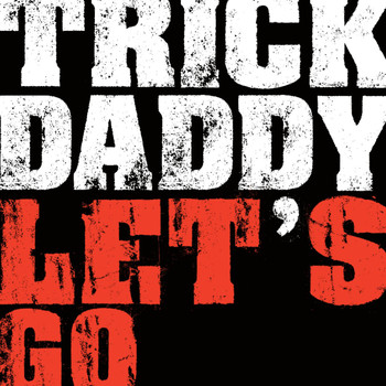 Trick Daddy - Let's Go