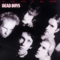Dead Boys - We Have Come For Your Children (Explicit)