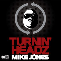 Mike Jones - Turning Headz (Explicit)