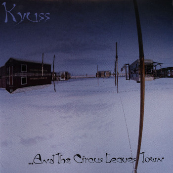 Kyuss - ...And The Circus Leaves Town (Explicit)