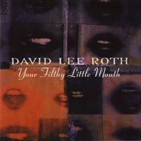 David Lee Roth - Your Filthy Little Mouth (Explicit)
