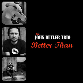John Butler Trio - Better Than (International)