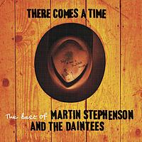 Martin Stephenson And The Daintees - There Comes A Time