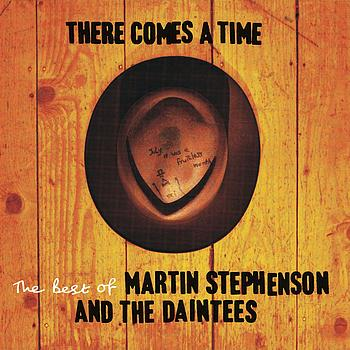 Martin Stephenson And The Daintees - There Comes A Time (- The Best Of Martin Stephenson And The Daintees)