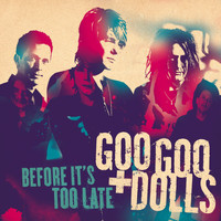 The Goo Goo Dolls - Before It's Too Late