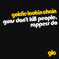 Goldie Lookin Chain - Guns Don't Kill People, Rappers Do (download [Explicit])
