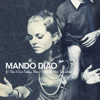 Mando Diao - If I Don't Live Today, Then I Might Be Here Tomorrow