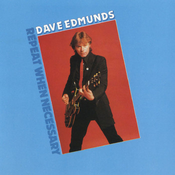 Dave Edmunds - Repeat When Necessary