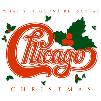 Chicago - Chicago Christmas: What's It Gonna Be, Santa?