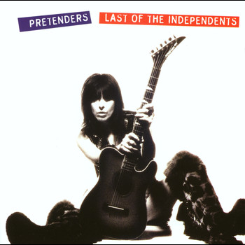 Pretenders - Last Of The Independents (Explicit)