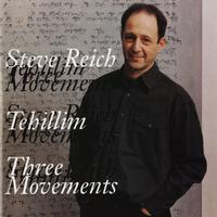 Steve Reich - Tehillim/Three Movements