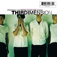 Thirdimension - Protect Us From What We Want