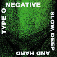 Type O Negative - Slow, Deep and Hard (Explicit)