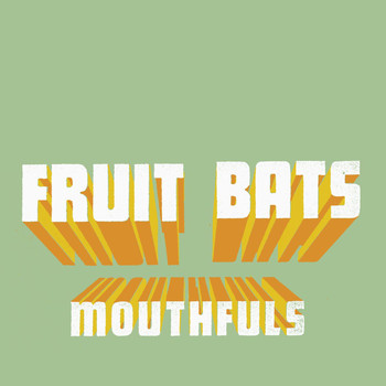 Fruit Bats - Mouthfuls