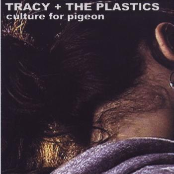 Tracy And The Plastics - Culture For Pigeon