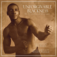 Wynton Marsalis - Unforgivable Blackness - The Rise And Fall Of Jack Johnson