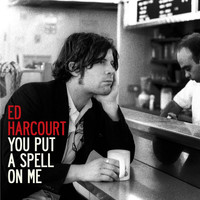 Ed Harcourt - You Put A Spell On Me