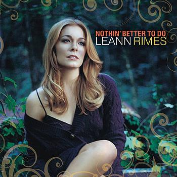 LeAnn Rimes - Nothin' Better To Do