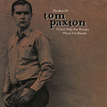 Tom Paxton - The Best Of Tom Paxton: I Can't Help Wonder Wher I'm Bound: The Elektra Years