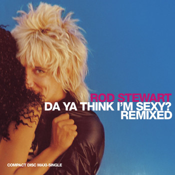 Rod Stewart - Da Ya Think I'm Sexy (U.S. Maxi Single)