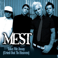 Mest - Take Me Away [Cried Out To Heaven]