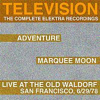 Television - Marquee Moon/Adventure/Live At The Waldorf [The Complete Elektra Recordings Plus Liner Notes]
